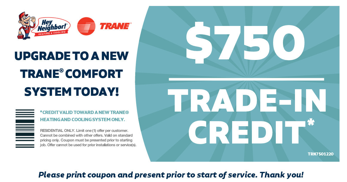 Get 750 trade-in credit toward a new Trane® heating and cooling system!